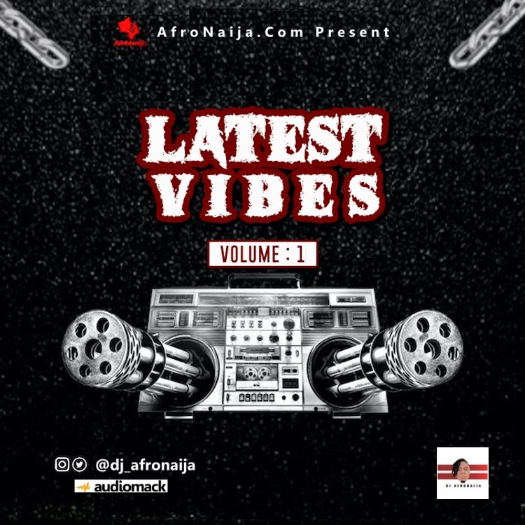 Dj AfroNaija - Latest Vibes Mixtape ( Vol. 1 )