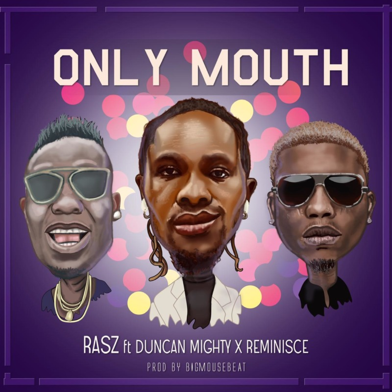 Rasz Ft. Duncan Mighty x Reminisce - Only Mouth