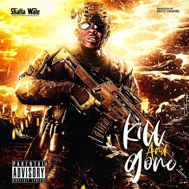 SHATTA WALE - Kill and Gone