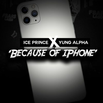 Ice Prince Ft. Yung Alpha - Because Of iPhone | Mp3 Download