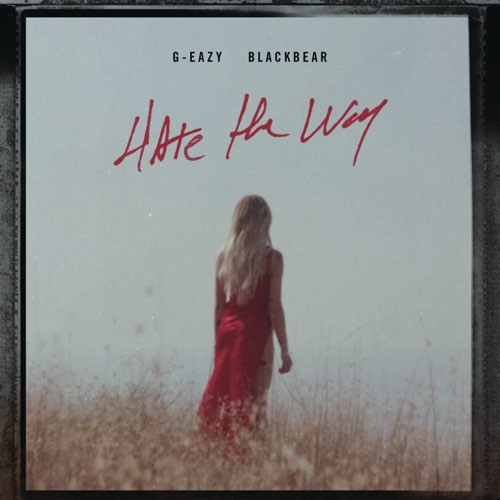 G-Eazy Ft. Blackbear - Hate the Way | Mp3 Download