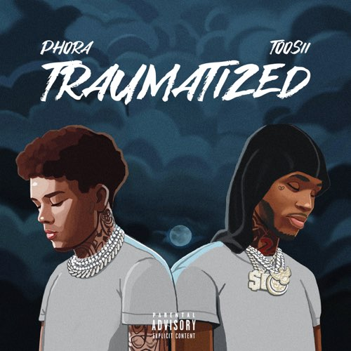 Phora Ft. Toosii - Traumatized   Mp3 Download