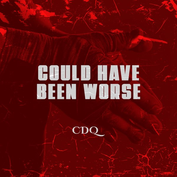 CDQ - Could Have Been Worse | Mp3 Download