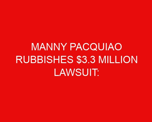 Manny Pacquiao Rubbishes $3.3 Million Lawsuit: 'I Will Be Proven Correct in the Court'