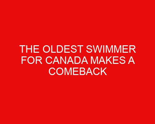 The Oldest Swimmer for Canada Makes a Comeback for Tokyo 2021