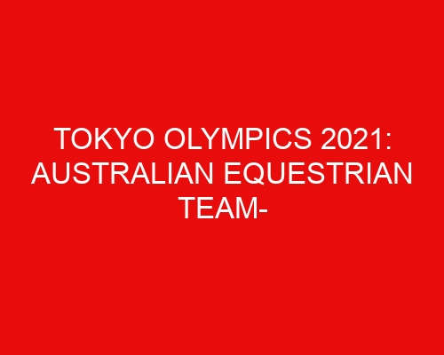 Tokyo Olympics 2021: Australian Equestrian Team- List of All Athletes and Other Details