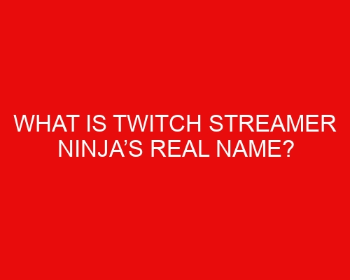 What is Twitch Streamer Ninja's Real Name?