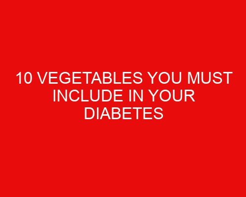 10 vegetables you must include in your diabetes diet