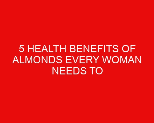 5 health benefits of Almonds every woman needs to know about
