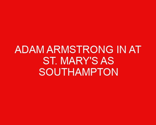 Adam Armstrong in at St. Mary's as Southampton complete deal for Blackburn Rovers striker