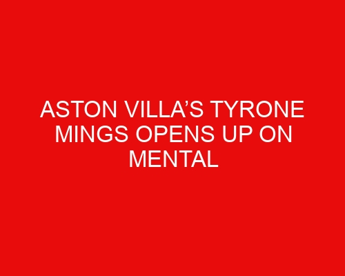 Aston Villa's Tyrone Mings opens up on mental health struggles due to Euro 2020