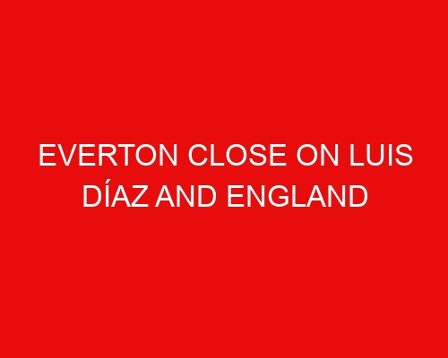 Everton close on Luis Díaz and England right-back, while Kean returns to Italy.