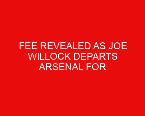 Fee revealed as Joe Willock departs Arsenal for Newcastle/Latest on availability for West Ham clash