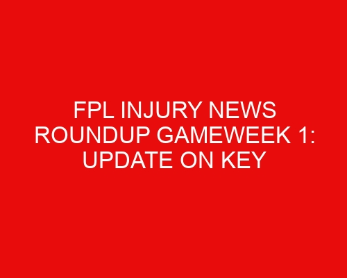 FPL injury news roundup Gameweek 1: Update on key Aston Villa duo, potential Tariq Lamptey return timetable, Calvert-Lewin latest & two Man City midfielders to miss out