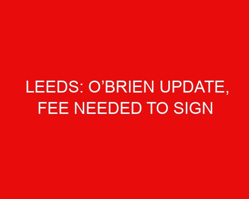 Leeds: O'Brien update, fee needed to sign Matheus Cunha & Real Madrid star linked