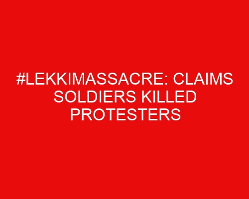#LekkiMassacre: Claims soldiers killed protesters not verified ― US report