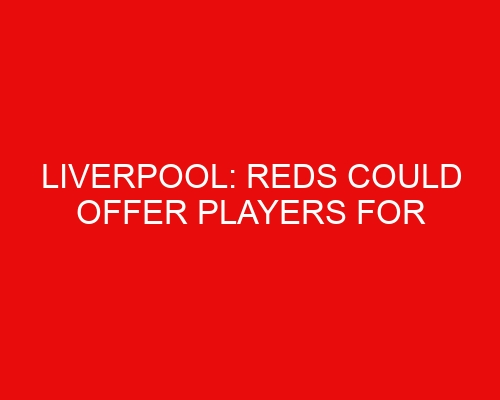 Liverpool: Reds could offer players for midfielder, no offers for Shaqiri & four clubs have been in contact for defender