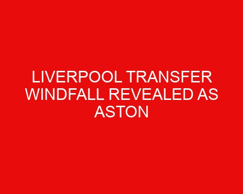Liverpool transfer windfall revealed as Aston Villa sign Ings