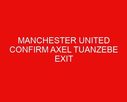 Manchester United confirm Axel Tuanzebe exit