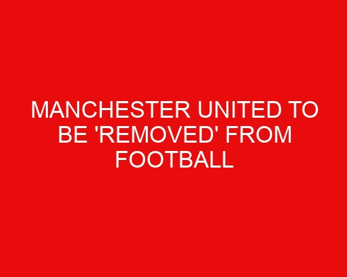 Manchester United to be 'removed' from Football Manager