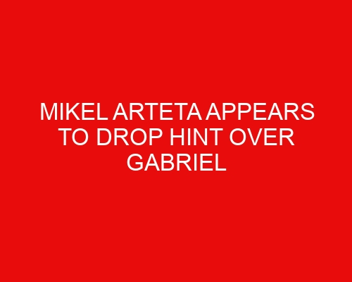 Mikel Arteta appears to drop hint over Gabriel Martinelli's role for Arsenal vs Chelsea