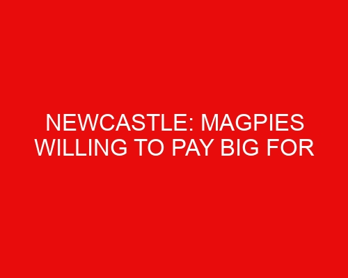 Newcastle: Magpies willing to pay big for Willock, Ramsey wages too great