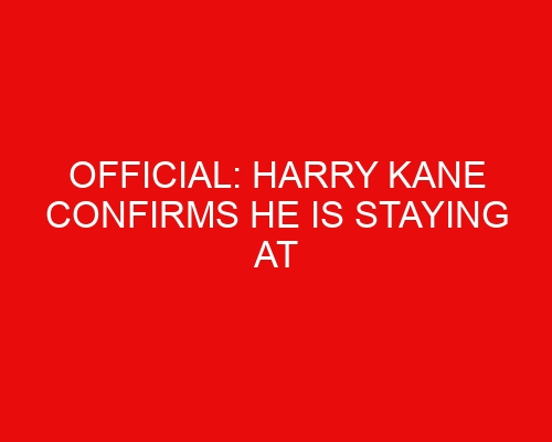 Official: Harry Kane confirms he is staying at Tottenham this summer