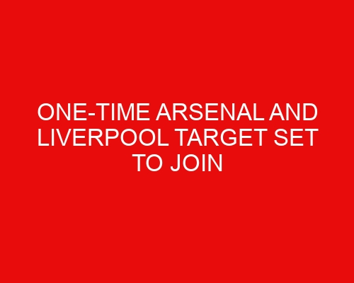 One-time Arsenal and Liverpool target set to join Juventus in the coming days