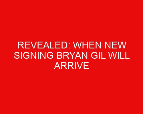 Revealed: When new signing Bryan Gil will arrive at Tottenham