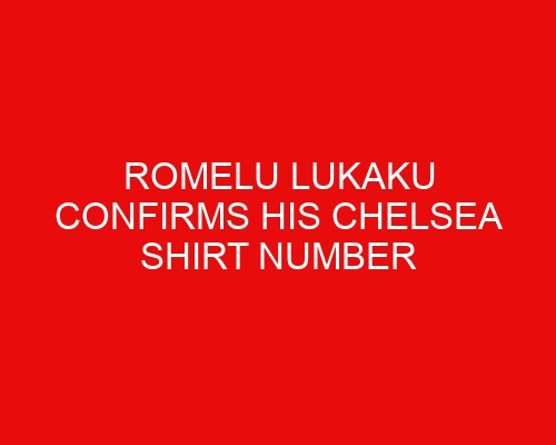 Romelu Lukaku confirms his Chelsea shirt number & provides fitness update ahead of Arsenal