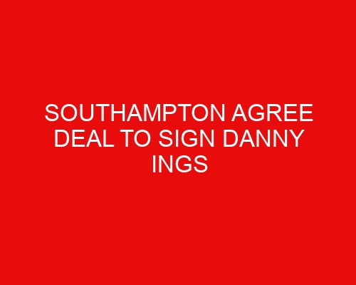 Southampton agree deal to sign Danny Ings replacement