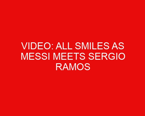 Video: All smiles as Messi meets Sergio Ramos before linking up with teammates for first PSG training session