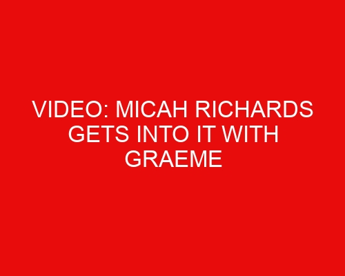 Video: Micah Richards gets into it with Graeme Souness over Pogba-Kane hypocrisy