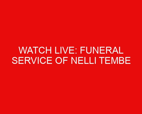 Watch LIVE: Funeral service of Nelli Tembe