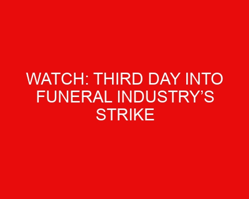 WATCH: Third day into funeral industry's strike