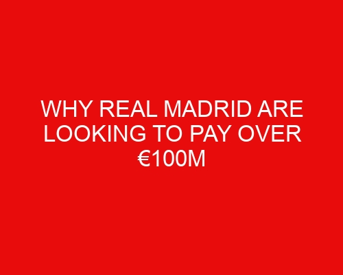 Why Real Madrid are looking to pay over €100m for Kylian Mbappe despite him potentially being available for free next year