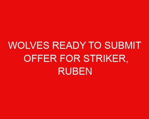 Wolves ready to submit offer for striker, Ruben Neves' price-tag revealed & Bruno Lage update